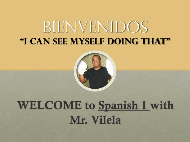 bienvenidos i can see myself doing that