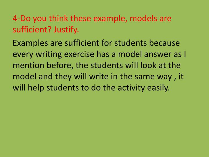 4-Do you think these example, models are sufficient? Justify.