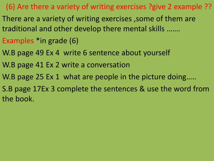 (6) Are there a variety of writing exercises ?give 2 example ??