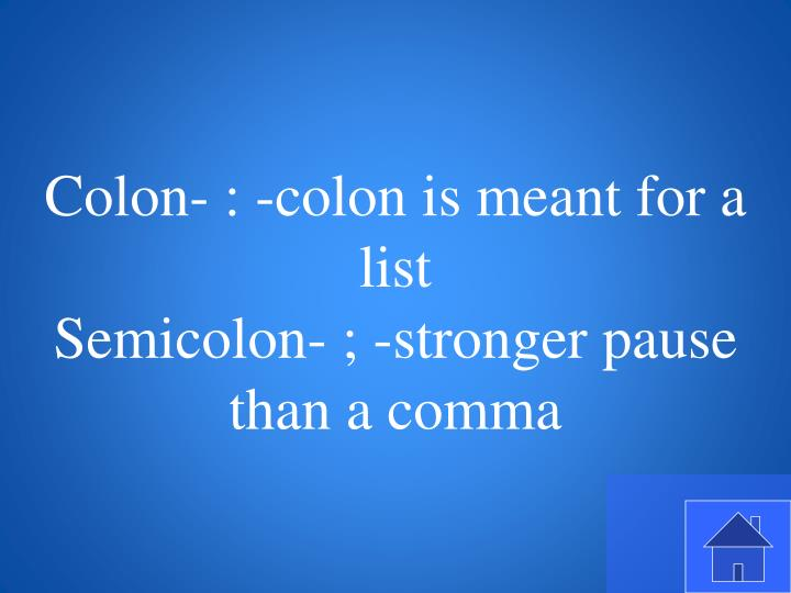 Colon- : -colon is meant for a list