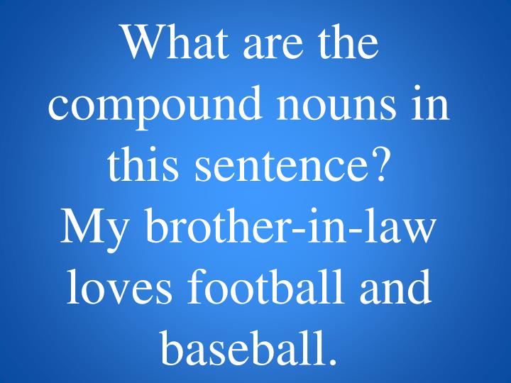 What are the compound nouns in this sentence?