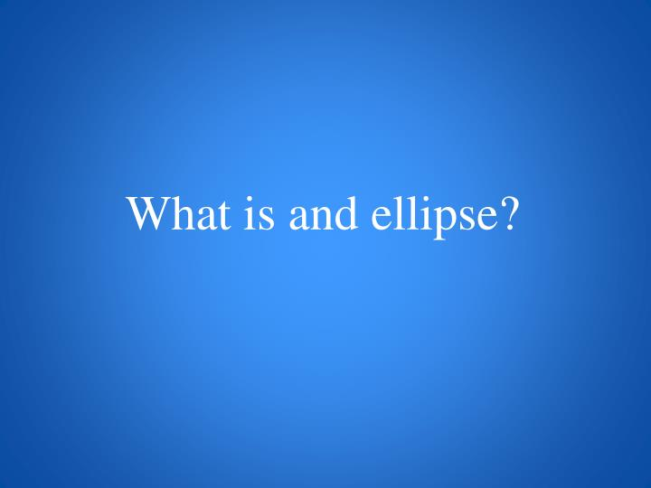 What is and ellipse?
