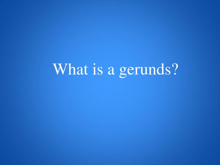 What is a gerunds?