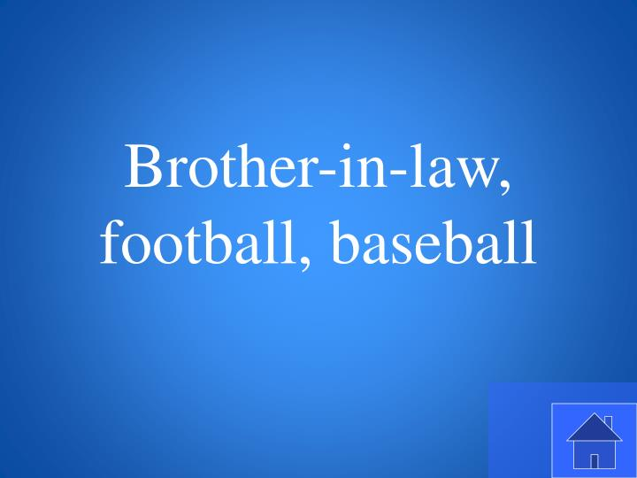 Brother-in-law, football, baseball