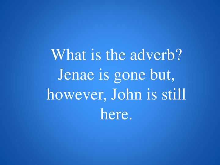 What is the adverb?