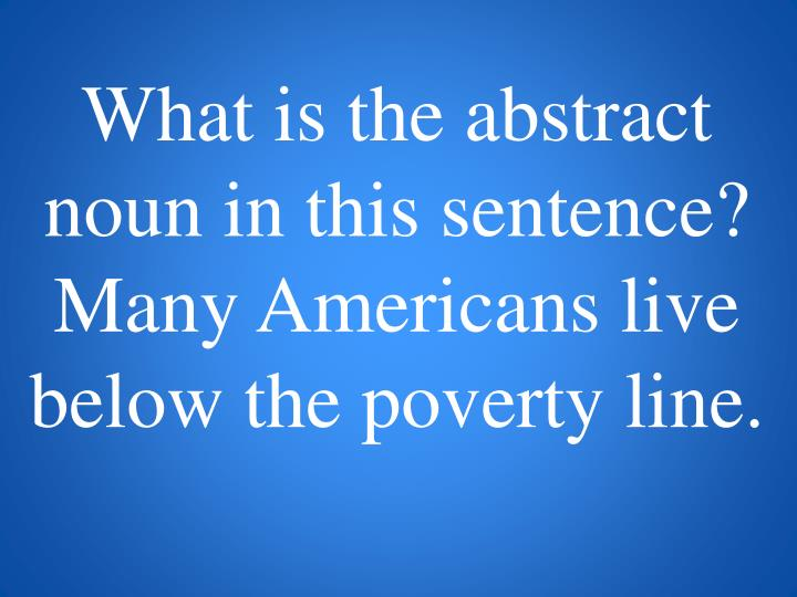 What is the abstract noun in this sentence?