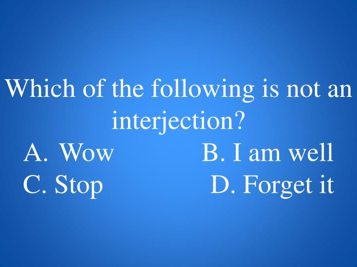 Which of the following is not an interjection?