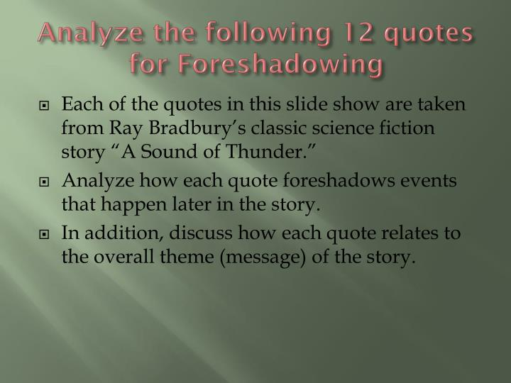 Analyze the following 12 quotes for foreshadowing