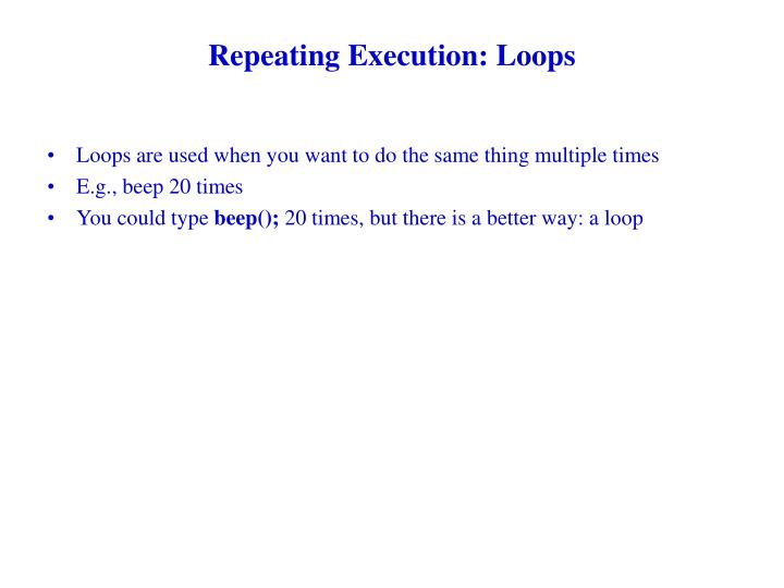 Repeating Execution: Loops