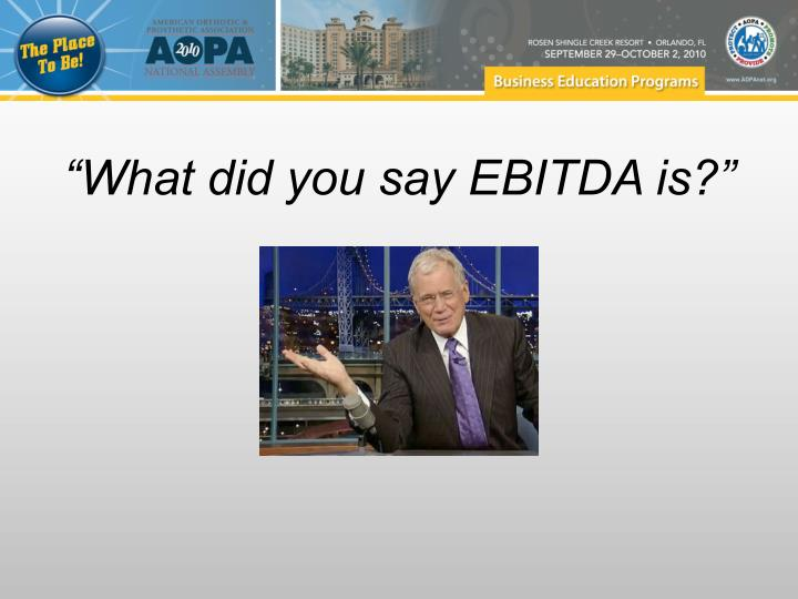 """""""What did you say EBITDA is?"""""""