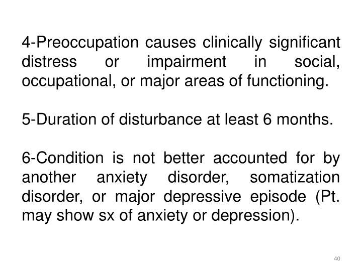 4-Preoccupation causes clinically significant distress or impairment in social, occupational, or major areas of functioning.