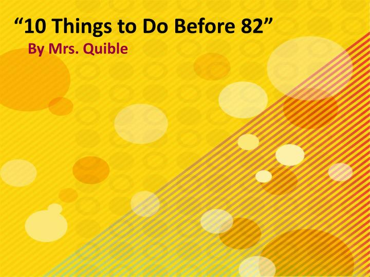 10 things to do before 82