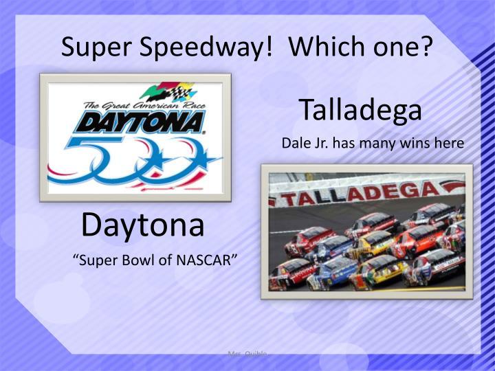 Super Speedway!  Which one?