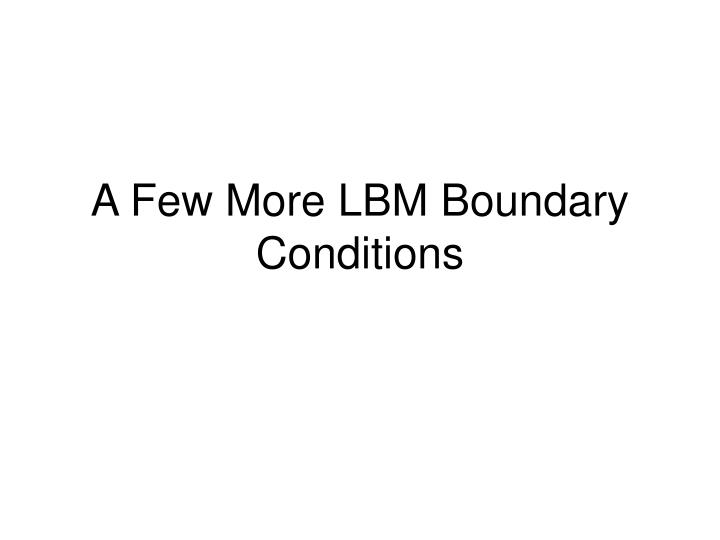 a few more lbm boundary conditions n.
