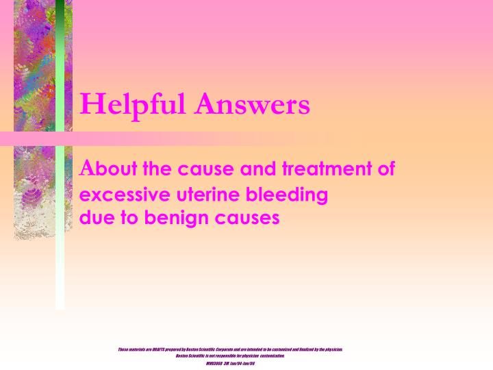 Helpful answers a bout the cause and treatment of excessive uterine bleeding due to benign causes