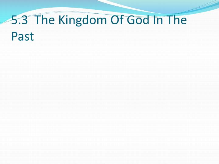5.3  The Kingdom Of God In The Past