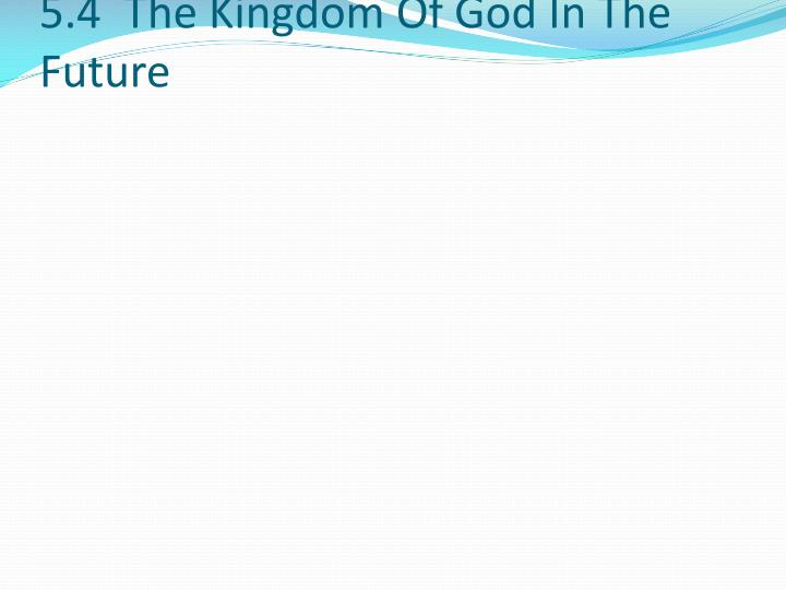 5.4  The Kingdom Of God In The Future