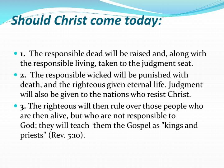 Should Christ come today: