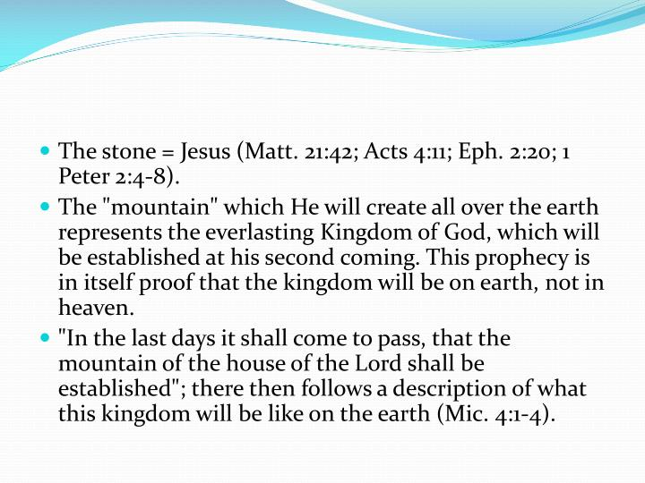 The stone = Jesus (Matt. 21:42;Acts 4:11;Eph. 2:20;1 Peter 2:4-8).