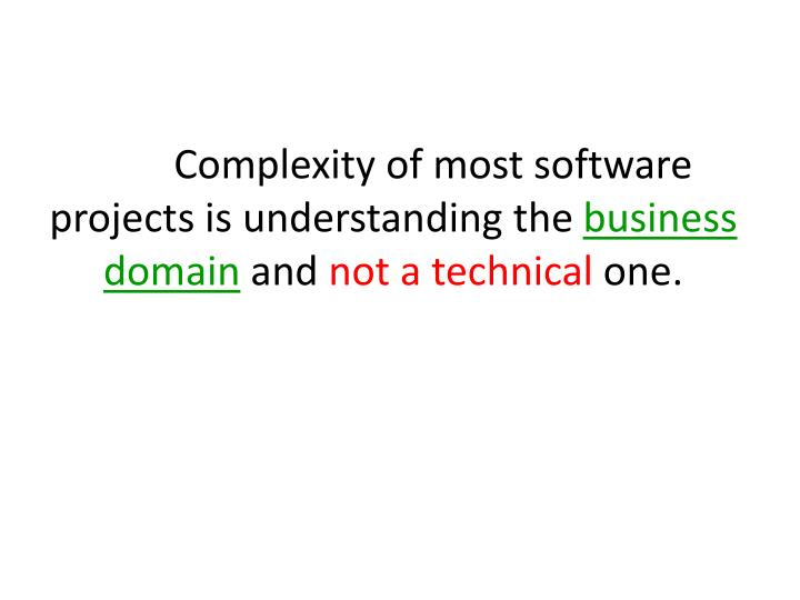 Complexity of most software projects is understanding the