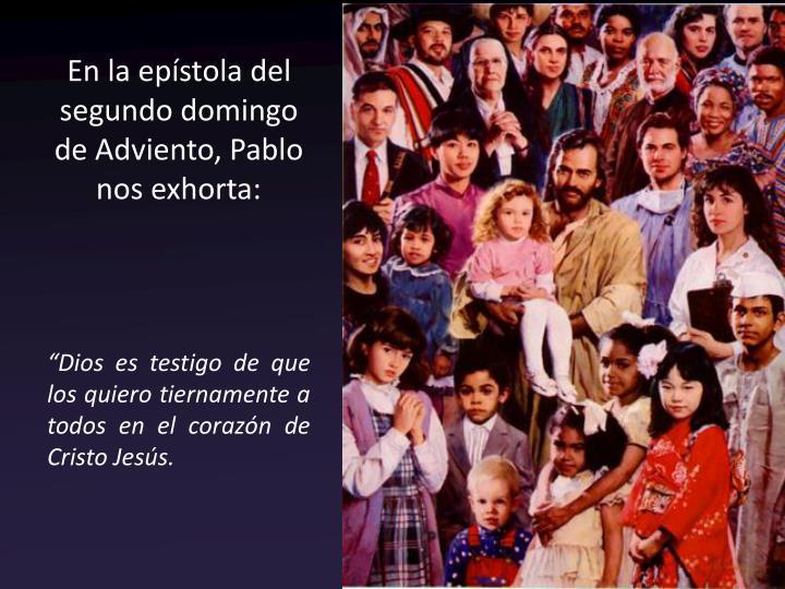 En la epístola del segundo domingo de Adviento, Pablo nos exhorta: