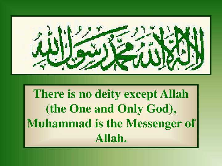 There is no deity except Allah (the One and Only God), Muhammad is the Messenger of Allah.