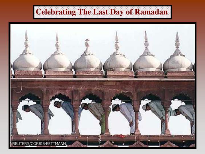 Celebrating The Last Day of Ramadan