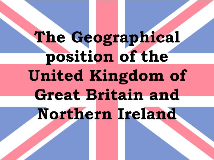 the geographical position of the united kingdom of great britain and northern ireland n.