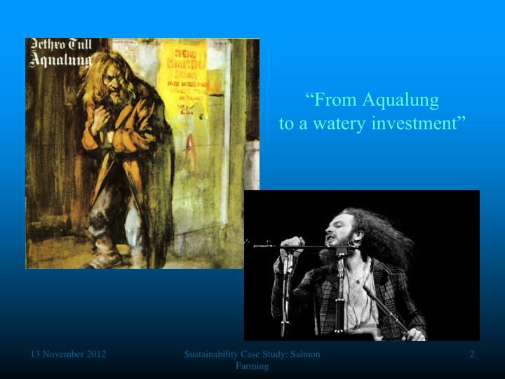 """""""From Aqualung"""