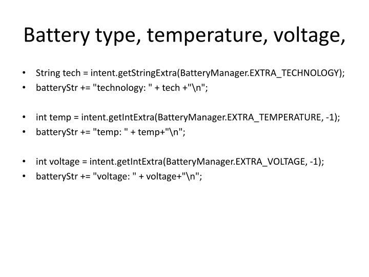 Battery type, temperature, voltage,