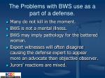 the problems with bws use as a part of a defense