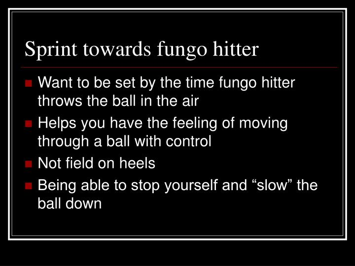 Sprint towards fungo hitter