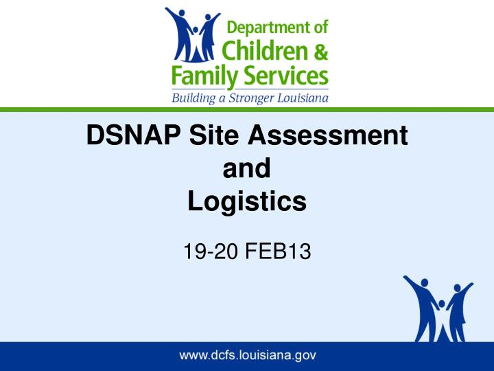 dsnap site assessment and logistics n.