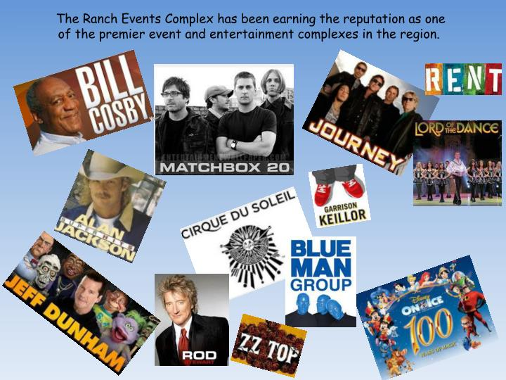 The Ranch Events Complex has been earning the reputation as one of the premier event and entertainment complexes in the region.