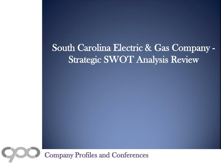 South Carolina Electric & Gas Company - Strategic SWOT Analysis Review