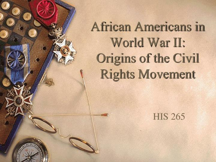 african americans in world war ii origins of the civil rights movement n.