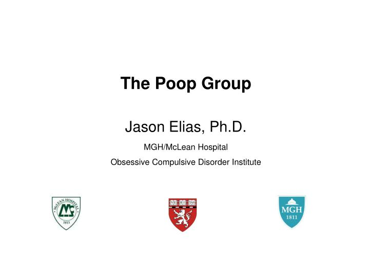 PPT - The Poop Group Jason Elias, Ph D  MGH/McLean Hospital