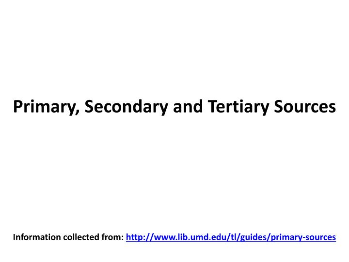 primary secondary and tertiary sources n.