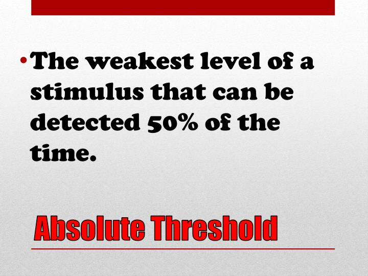 The weakest level of a stimulus that can be detected 50% of the time.