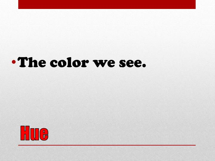 The color we see.