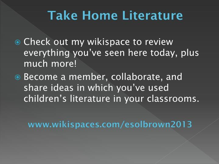 Take Home Literature