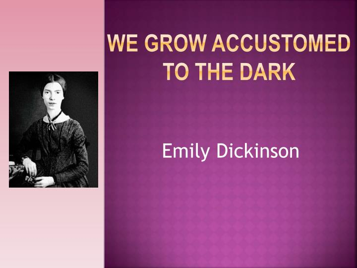 poem we grow accustomed dark analysis