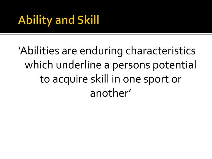 Ability and skill