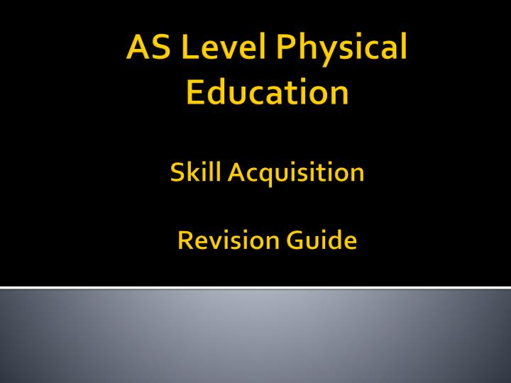 As level physical education skill acquisition revision guide