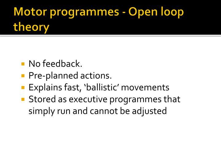 Motor programmes - Open loop theory