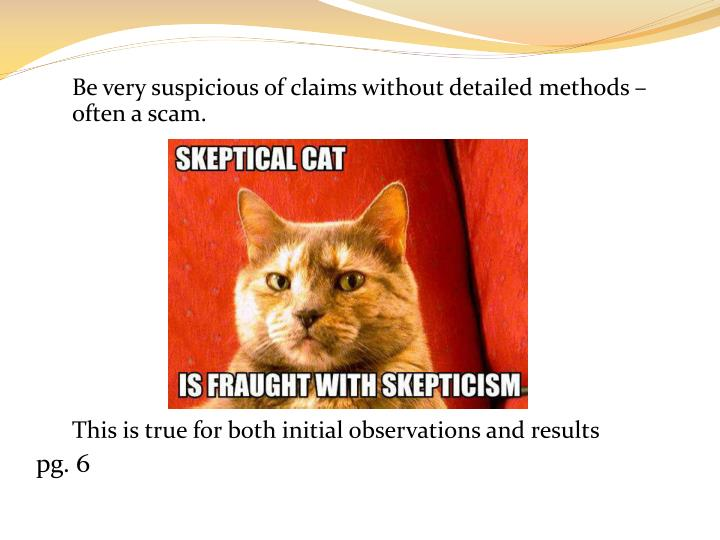 Be very suspicious of claims without detailed methods – often a scam.