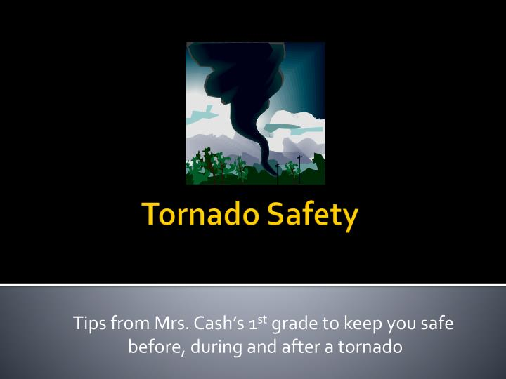 tips from mrs cash s 1 st grade to keep you safe before during and after a tornado n.