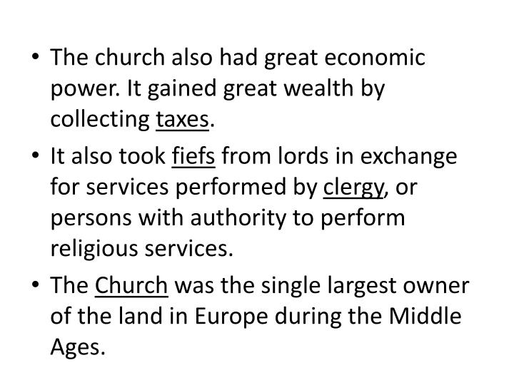 The church also had great economic power. It gained great wealth by collecting