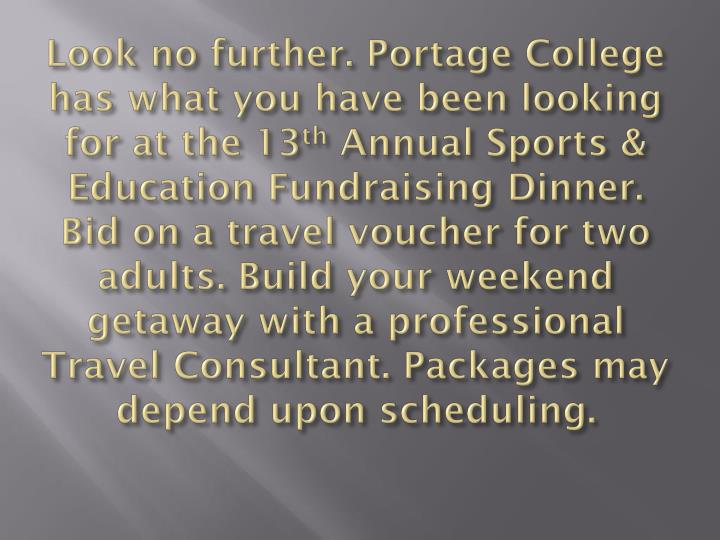 Look no further. Portage College has what you have been looking for at the 13