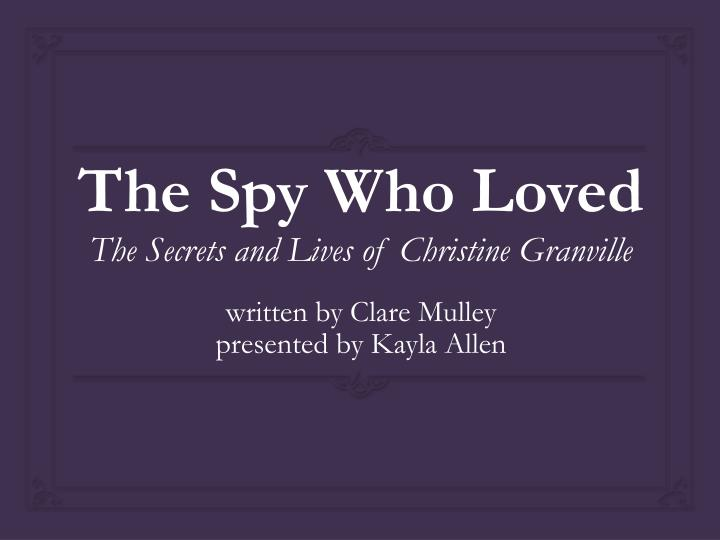 the spy who loved the secrets and lives of christine granville n.